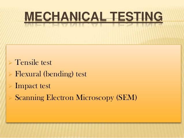 MECHANICAL TESTING  Tensile test  Flexural (bending) test  Impact test  Scanning Electron Microscopy (SEM) 