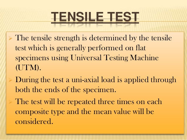 TENSILE TEST The tensile strength is determined by the tensile test which is generally performed on flat specimens using U...