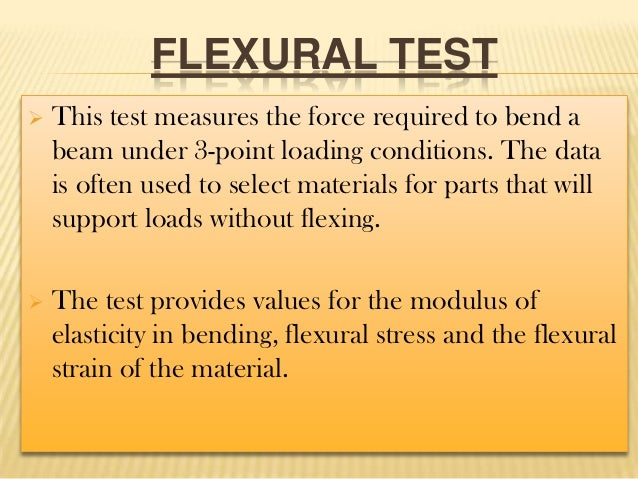 FLEXURAL TEST   This test measures the force required to bend a beam under 3-point loading conditions. The data is often ...