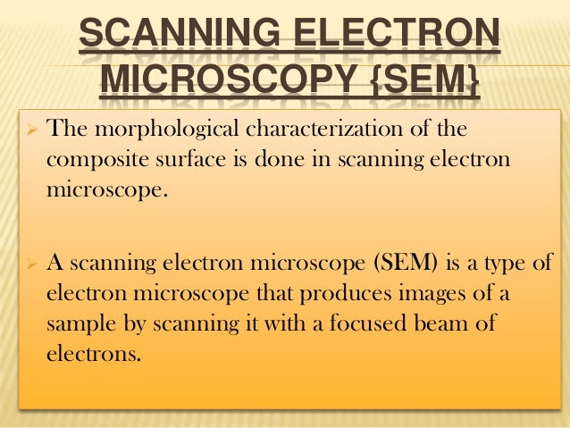 SCANNING ELECTRON MICROSCOPY {SEM}   The morphological characterization of the composite surface is done in scanning elec...