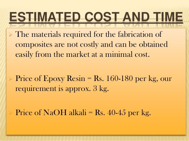ESTIMATED COST AND TIME   The materials required for the fabrication of composites are not costly and can be obtained eas...