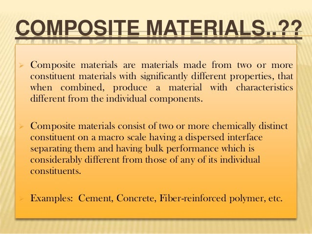 COMPOSITE MATERIALS..??   Composite materials are materials made from two or more constituent materials with significantl...