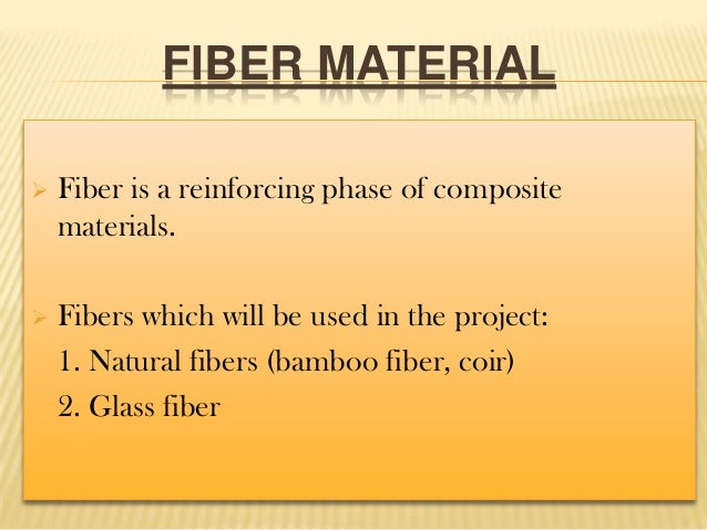 FIBER MATERIAL   Fiber is a reinforcing phase of composite materials.    Fibers which will be used in the project: 1. Na...