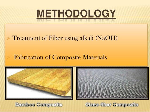 METHODOLOGY     Treatment of Fiber using alkali (NaOH) Fabrication of Composite Materials