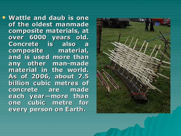 <ul><li>Wattle and daub is one of the oldest manmade composite materials, at over 6000 years old. Concrete is also a compo...