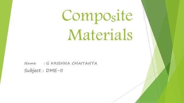 Composite Materials Name : G KRISHNA CHAITANYA Subject : DME-II