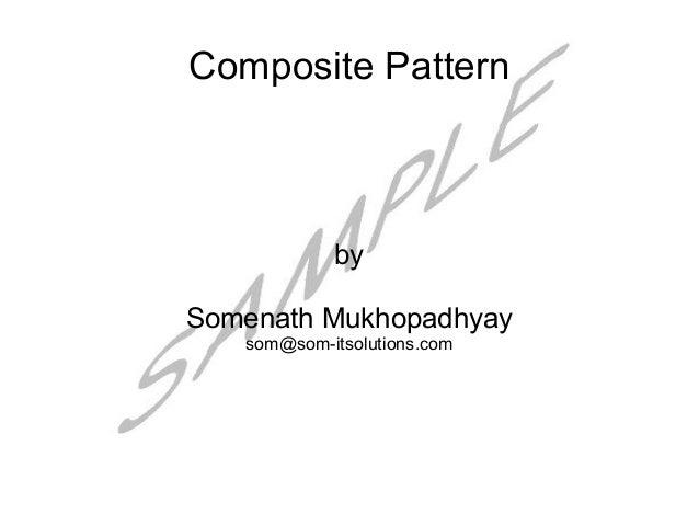 Composite Pattern            bySomenath Mukhopadhyay   som@som-itsolutions.com