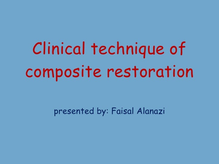 Clinical technique of composite restoration presented by: Faisal Alanazi
