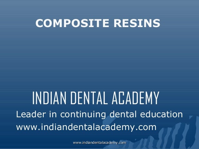 COMPOSITE RESINS  INDIAN DENTAL ACADEMY Leader in continuing dental education www.indiandentalacademy.com www.indiandental...