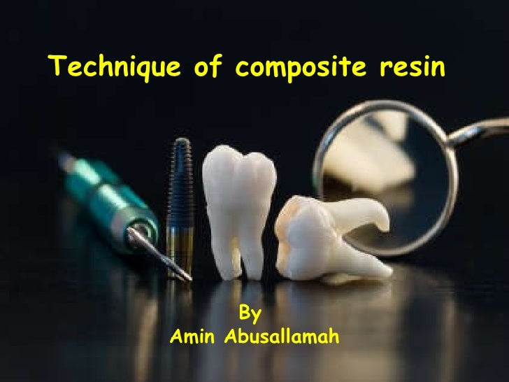 Technique of composite resin  By  Amin Abusallamah