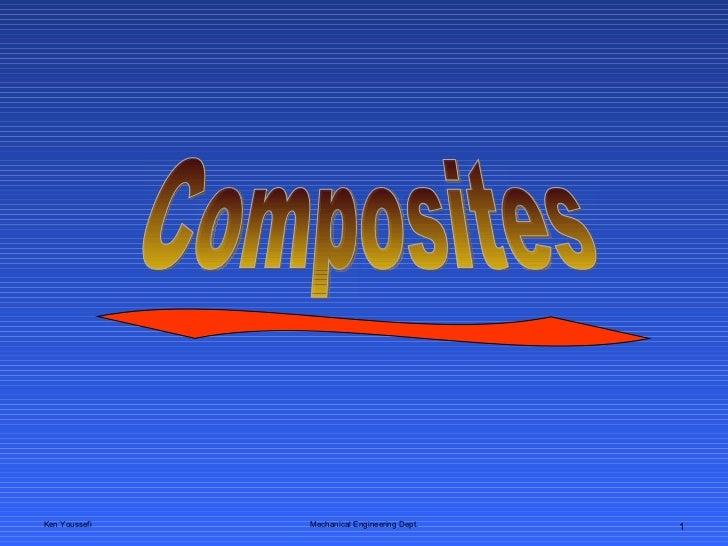 Ken Youssefi Mechanical Engineering Dept. Composites