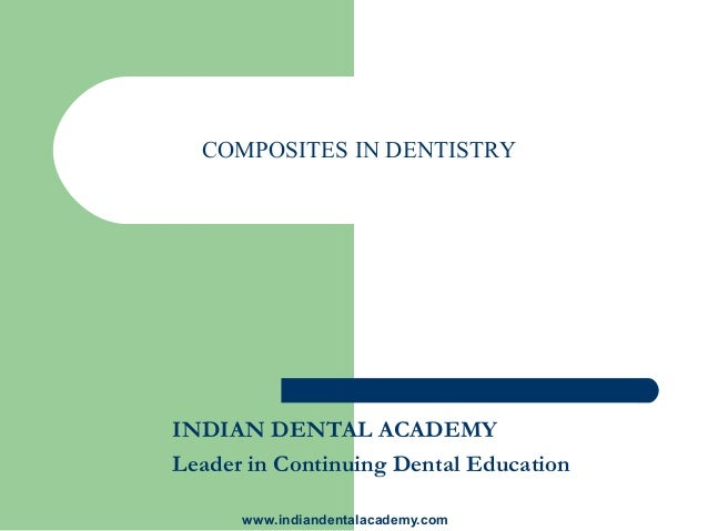 COMPOSITES IN DENTISTRYINDIAN DENTAL ACADEMYLeader in Continuing Dental Education      www.indiandentalacademy.com
