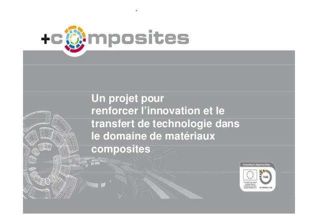 Un projet pourrenforcer l'innovation et letransfert de technologie dansle domaine de matériauxcomposites