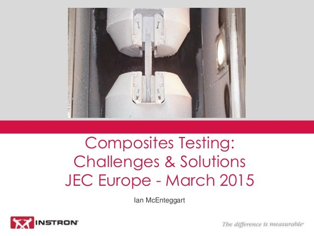 Ian McEnteggart Composites Testing: Challenges & Solutions JEC Europe - March 2015