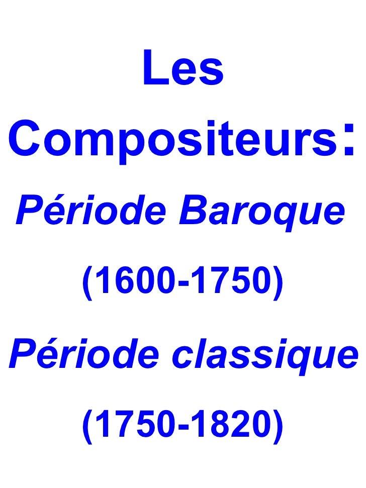 LesCompositeurs:Période Baroque   (1600-1750)Période classique   (1750-1820)