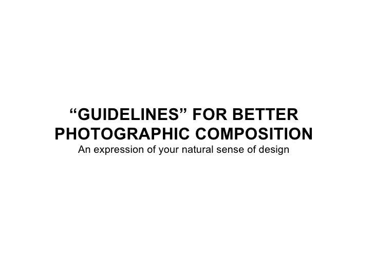 """ GUIDELINES"" FOR BETTER PHOTOGRAPHIC COMPOSITION An expression of your natural sense of design"