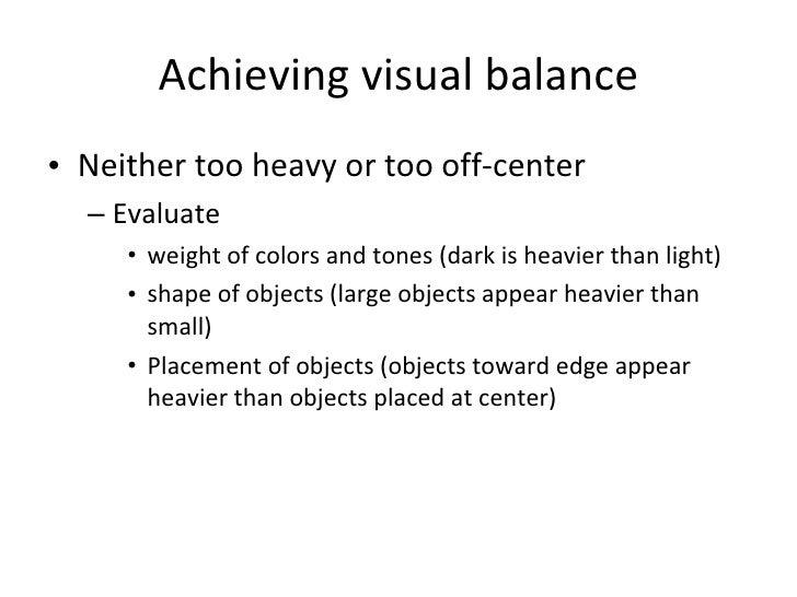 Achieving visual balance <ul><li>Neither too heavy or too off-center </li></ul><ul><ul><li>Evaluate  </li></ul></ul><ul><u...