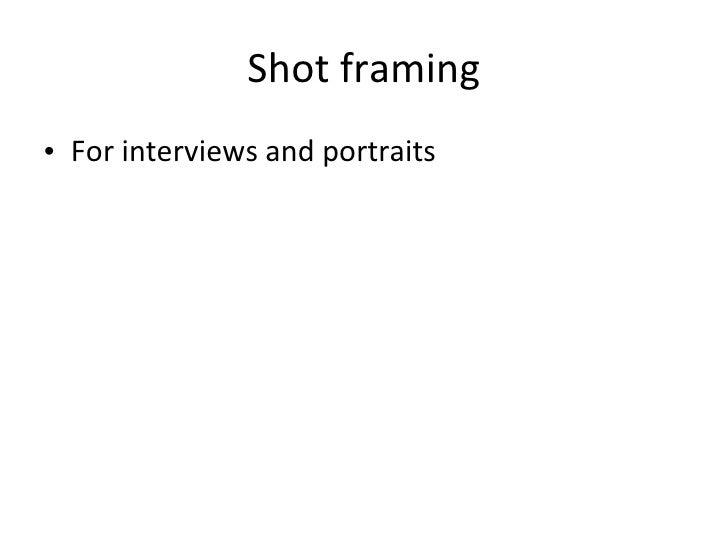 Shot framing <ul><li>For interviews and portraits </li></ul>