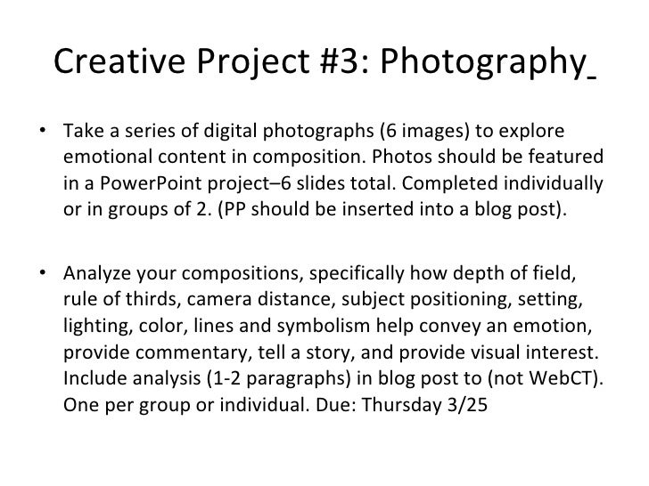 Creative Project #3: Photography   <ul><li>Take a series of digital photographs (6 images) to explore emotional content in...