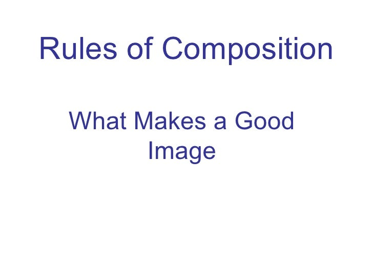 Rules of Composition What Makes a Good Image