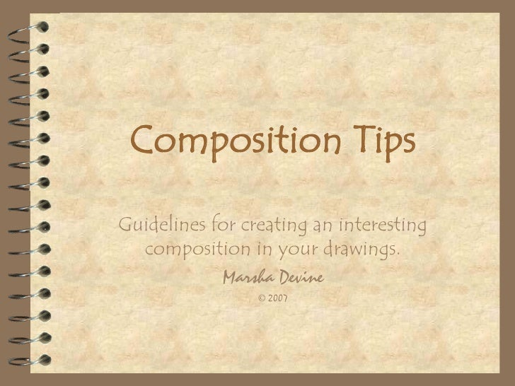Composition Tips  Guidelines for creating an interesting   composition in your drawings.             Marsha Devine        ...