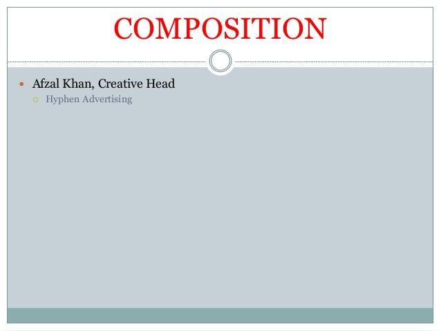 COMPOSITION  Afzal Khan, Creative Head   Hyphen Advertising