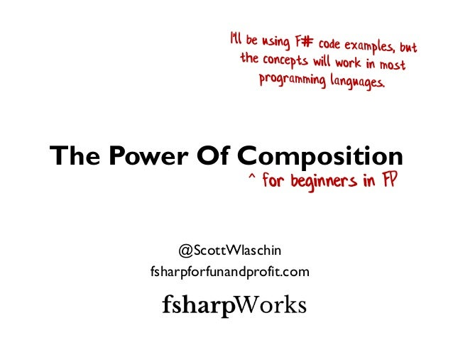 The Power Of Composition @ScottWlaschin fsharpforfunandprofit.com ^ for beginners in FP