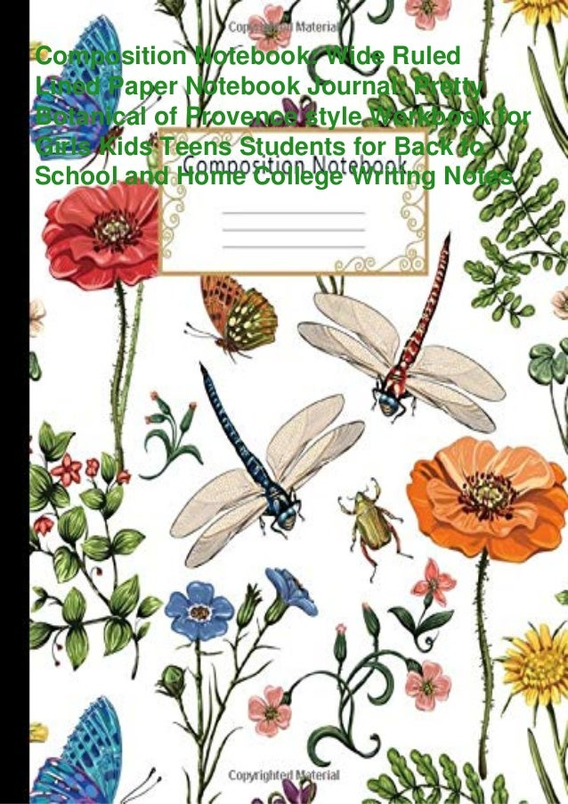 Composition Notebook: Wide Ruled Lined Paper Notebook Journal: Pretty Botanical of Provence style Workbook for Girls Kids ...