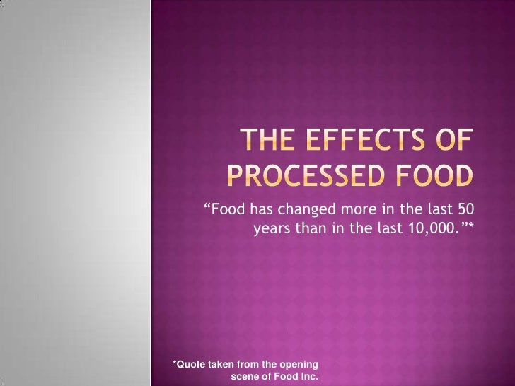 """The effects of processed food<br />""""Food has changed more in the last 50 years than in the last 10,000.""""*<br />*Quote take..."""