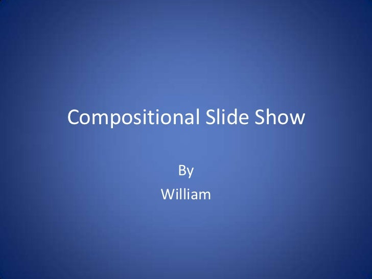 Compositional Slide Show By William