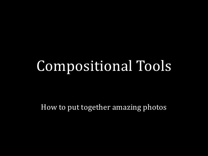Compositional Tools<br />How to put together amazing photos<br />