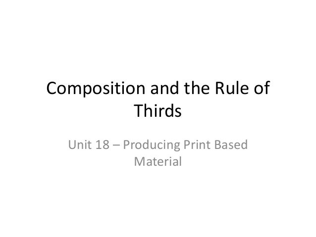 Composition and the Rule of Thirds Unit 18 – Producing Print Based Material