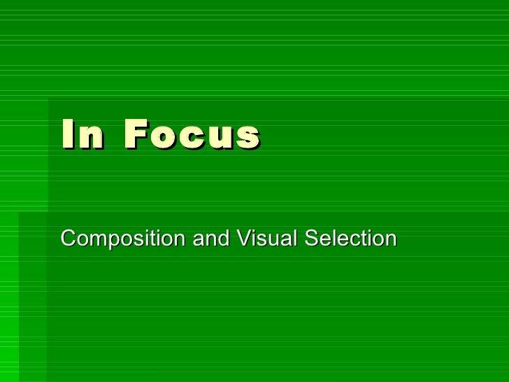 In Focus Composition and Visual Selection