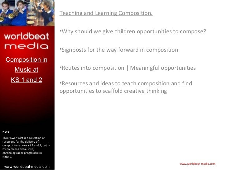 Teaching and Learning Composition.                                        •Why should we give children opportunities to co...