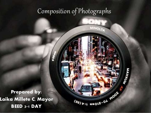 Composition of Photographs Prepared by: Laika Millete C. Mayor BEED 3-1 DAY