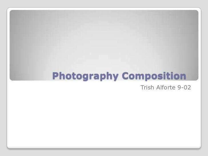 Photography Composition               Trish Alforte 9-02