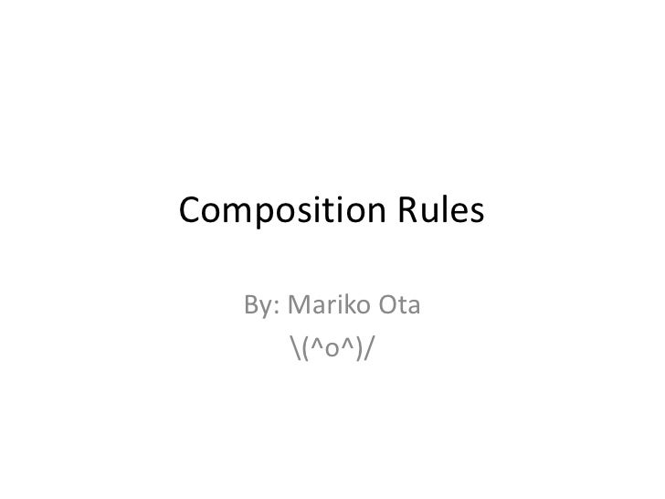Composition Rules<br />By: Mariko Ota<br />(^o^)/<br />