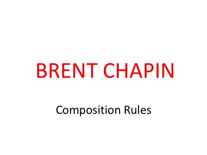 BRENT CHAPIN Composition Rules