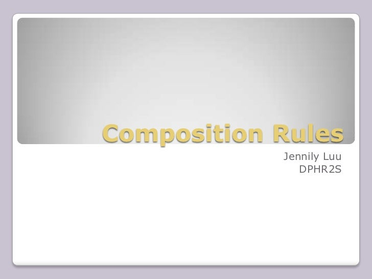 Composition Rules            Jennily Luu               DPHR2S
