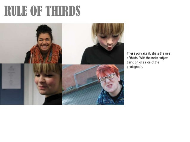 RULE OF THIRDS                 These portraits illustrate the rule                 of thirds. With the main subject       ...