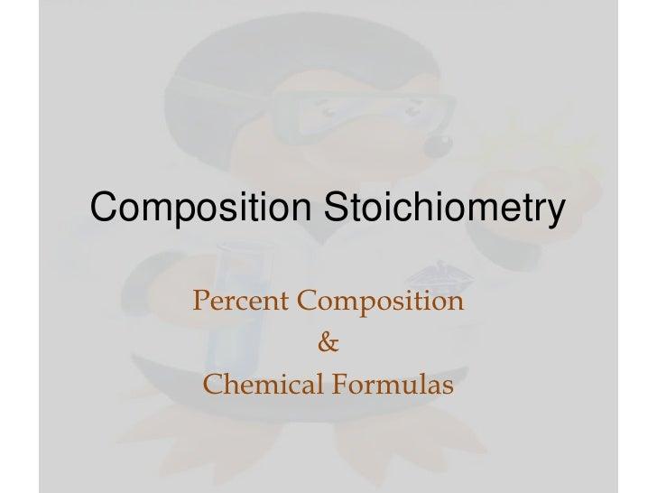 Composition Stoichiometry     Percent Composition              &      Chemical Formulas