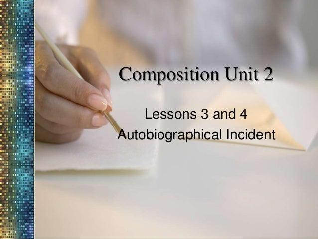 Composition Unit 2 Lessons 3 and 4 Autobiographical Incident