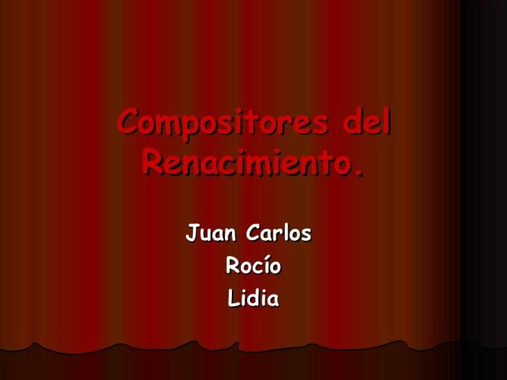 Compositores del Renacimiento. Juan Carlos  Rocío Lidia