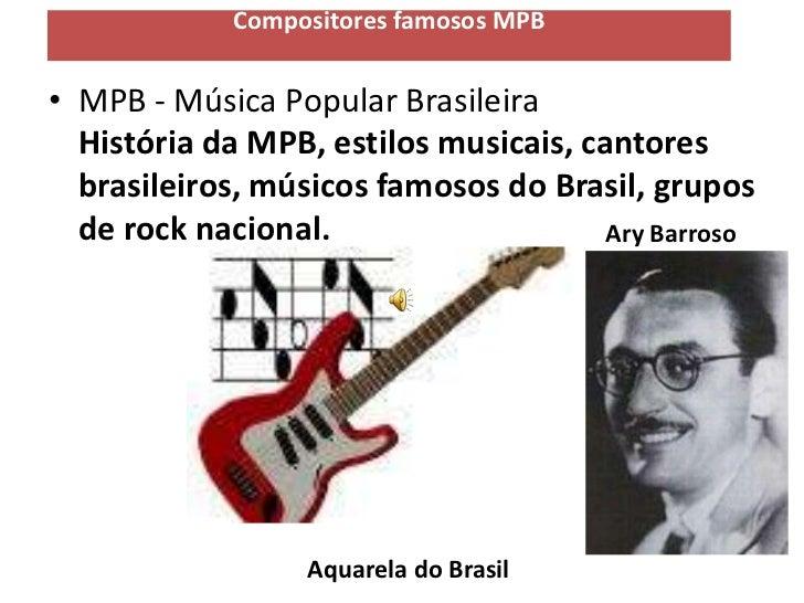 Compositores famosos MPB• MPB - Música Popular Brasileira  História da MPB, estilos musicais, cantores  brasileiros, músic...