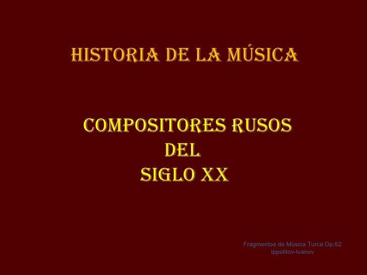 Historia de la MÚsiCa CoMpositores rUsos        del     siGlo XX               Fragmentos de Música Turca Op.62           ...