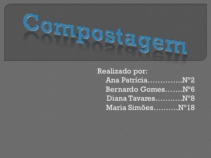 Realizado por:  Ana Patrícia…………..Nº2  Bernardo Gomes…….Nº6  Diana Tavares…….….Nº8  Maria Simões……….Nº18