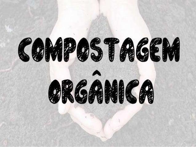 COMPOSTAGEM: A RECICLAGEM NA NATUREZA A compostagem é o processo biológico de valorização da matéria orgânica, seja ela de...