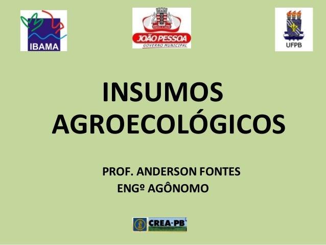 INSUMOS AGROECOLÓGICOS PROF. ANDERSON FONTES ENGº AGÔNOMO