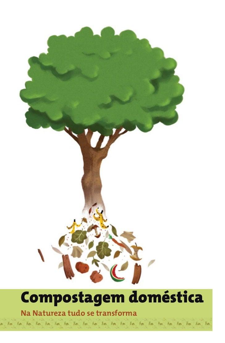 Compostagem doméstica Na Natureza tudo se transforma
