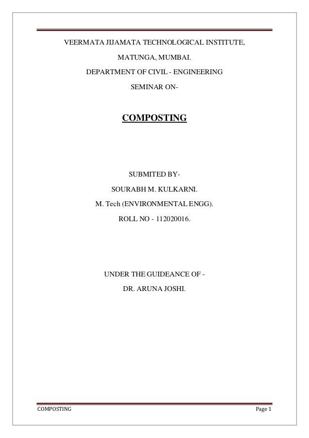 COMPOSTING Page 1 VEERMATA JIJAMATA TECHNOLOGICAL INSTITUTE, MATUNGA, MUMBAI. DEPARTMENT OF CIVIL - ENGINEERING SEMINAR ON...